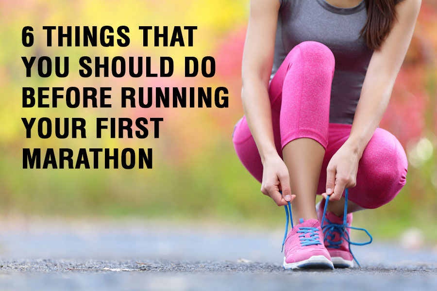 6 Things That You Should Do Before Running Your First Marathon