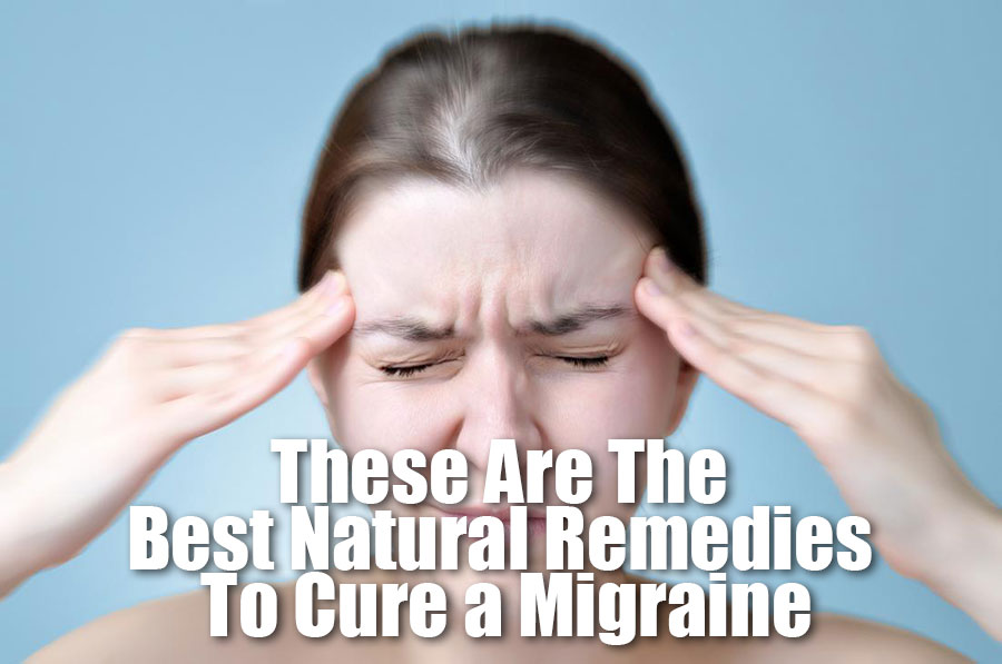 These Are The Best Natural Remedies To Cure a Migraine