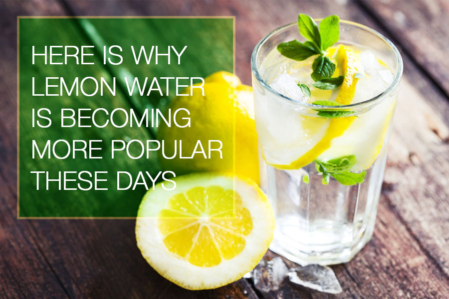 Here Is Why Lemon Water Is Becoming More Popular These Days