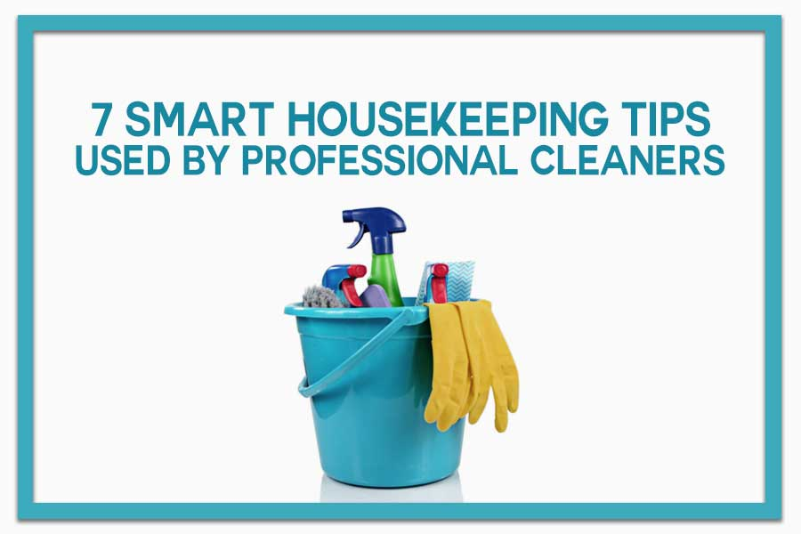 7 Smart Housekeeping Tips Used by Professional Cleaners