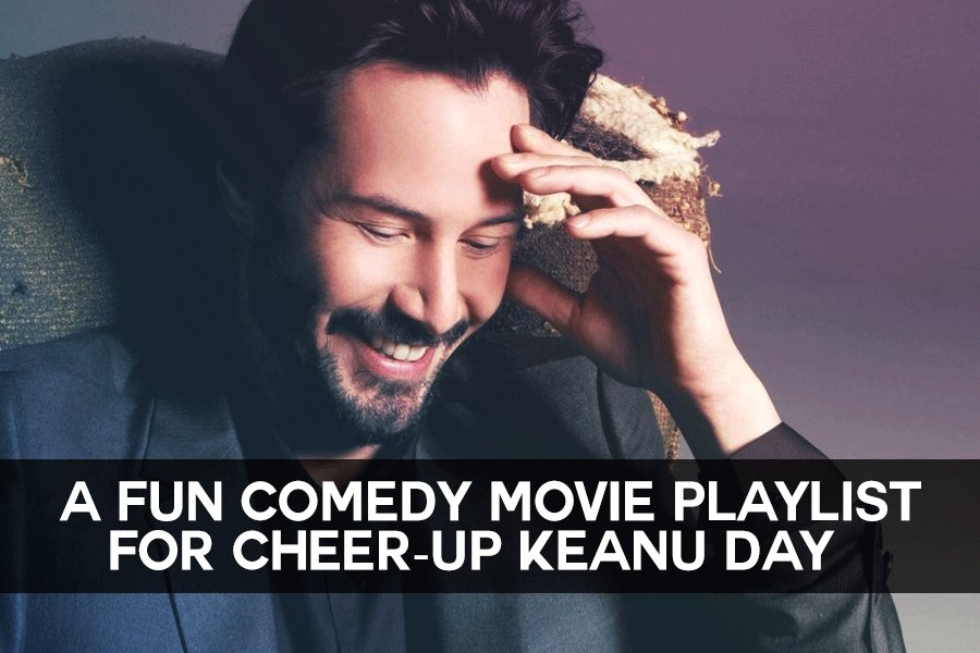A Fun Comedy Movie Playlist for Cheer-Up Keanu Day