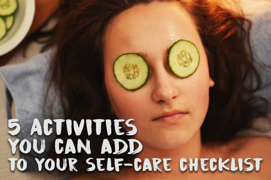 5 Activities You Can Add to Your Self-Care Checklist